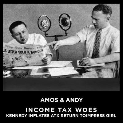 Income Tax aka IncomeTax Woes Kennedy Inflates Tax Return To Impress Girl by Amos & Andy audiobook