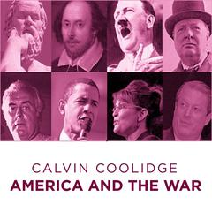 Calvin Coolidge America and The War by Calvin Coolidge audiobook