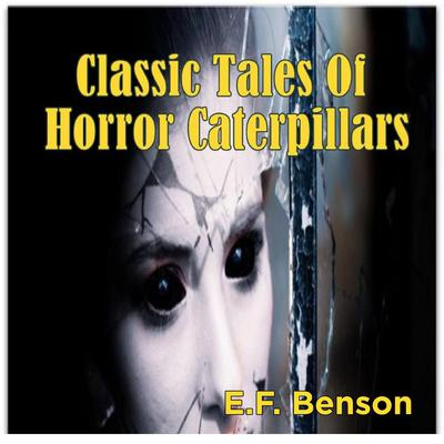 Classic Tales Of Horror Caterpillars by E. F. Benson audiobook