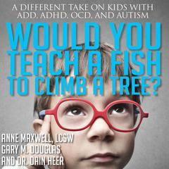 Would You Teach a Fish to Climb a Tree? by Anne Maxwell audiobook