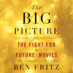The Big Picture by Ben Fritz audiobook