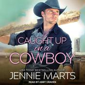 Caught Up in a Cowboy by  Jennie Marts audiobook
