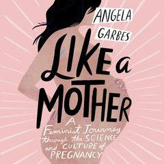 Like a Mother by Angela Garbes audiobook