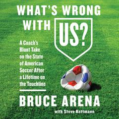 What's Wrong with US? by Bruce Arena audiobook