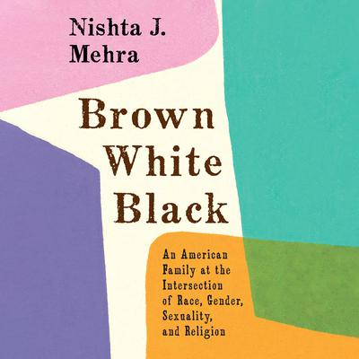 Brown White Black by Nishta J. Mehra audiobook