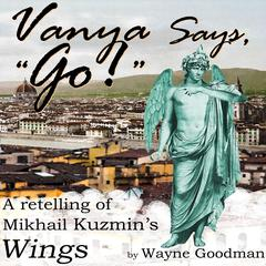 "Vanya Says, ""Go!"" by Wayne Goodman audiobook"