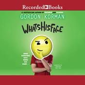 Whatshisface by  Gordon Korman audiobook