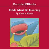 Hilda Must Be Dancing by  Karma Wilson audiobook
