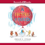 A Home for Bird by  Philip C. Stead audiobook