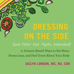 Dressing on the Side (and Other Diet Myths Debunked) by Jaclyn London audiobook