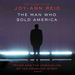 The Man Who Sold America by Joy-Ann Reid audiobook