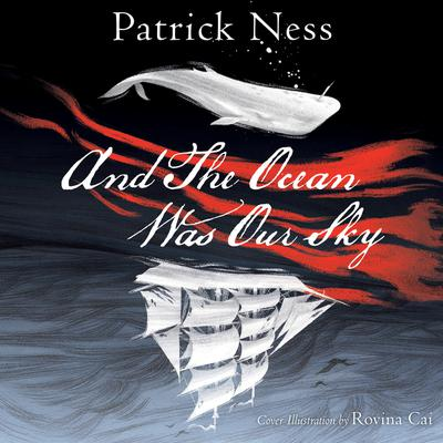 And The Ocean Was Our Sky by Patrick Ness audiobook