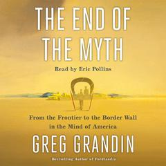 The End of the Myth by Greg Grandin audiobook