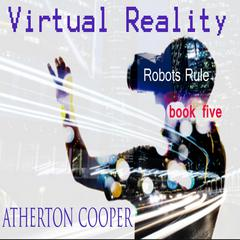 Virtual Reality - Robots Rule Book Five by Atherton Cooper audiobook