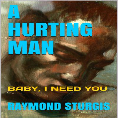 A Hurting Man: Baby I Need You by Raymond Sturgis audiobook