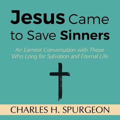Jesus Came to Save Sinners by Charles H. Spurgeon audiobook