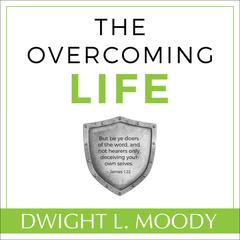 The Overcoming Life by Dwight L. Moody audiobook
