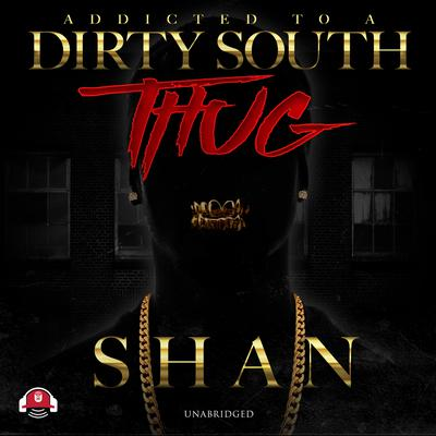 Addicted to a Dirty South Thug by Shan audiobook
