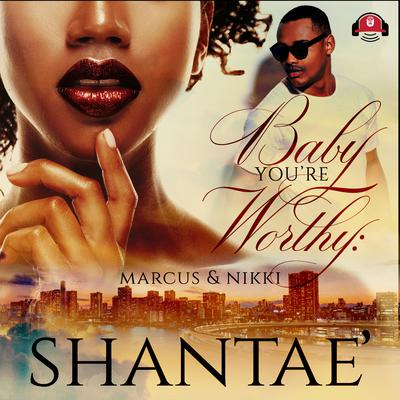 Baby, You're Worthy by Shantaé  audiobook