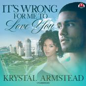 It's Wrong for Me to Love You by  Krystal Armstead audiobook