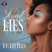 Loyal to His Lies by  T. C. Littles audiobook