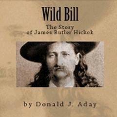 Wild Bill - The Story of James Butler Hickok by Donald Aday audiobook