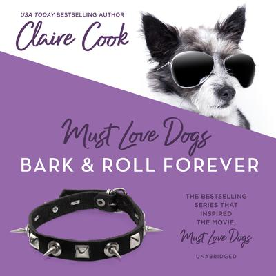 Must Love Dogs: Bark & Roll Forever by Claire Cook audiobook