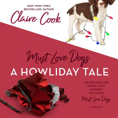 Must Love Dogs: A Howliday Tale by Claire Cook audiobook