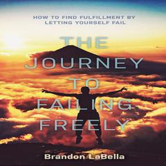 The Journey to Failing Freely by Brandon LaBella audiobook