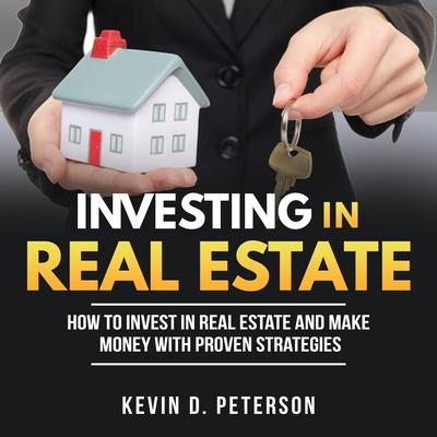 Investing In Real Estate by Kevin D. Peterson audiobook