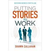 Putting Stories to Work by  Shawn Callahan audiobook