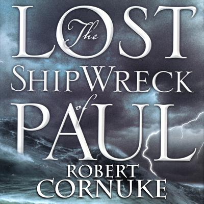 The Lost Shipwreck of Paul by Robert Cornuke audiobook