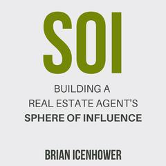 SOI: Building a Real Estate Agent's Sphere of Influence by Brian Icenhower audiobook