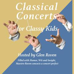 Classical Concerts for Classy Kids, Lecture 1: Mozart's String Quartet 575 by Glen  Roven audiobook