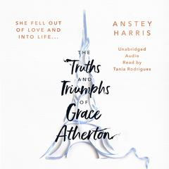 The Truths and Triumphs of Grace Atherton by Anstey Harris audiobook