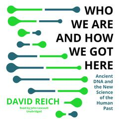 Who We Are and How We Got Here by David Reich audiobook