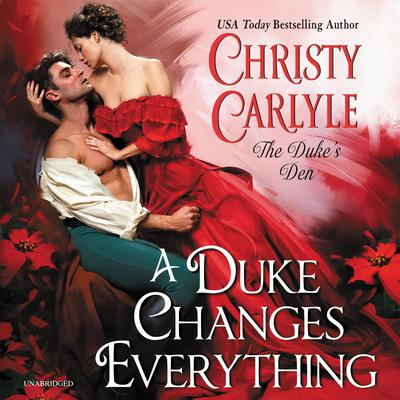 A Duke Changes Everything by Christy Carlyle audiobook