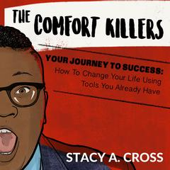 The Comfort Killers—Your Journey to Success by Stacy A. Cross audiobook