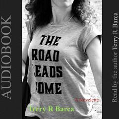 The Road Leads Home by Terry R. Barca audiobook