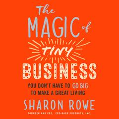 The Magic of Tiny Business by Sharon Rowe audiobook