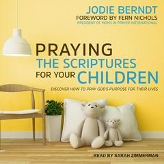 Praying the Scriptures for Your Children by Jodie Berndt audiobook
