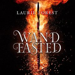Wandfasted by Laurie Forest audiobook