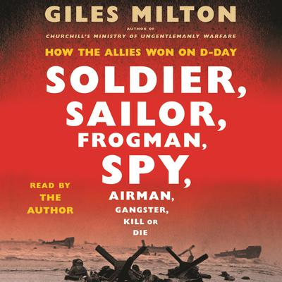 Soldier, Sailor, Frogman, Spy, Airman, Gangster, Kill or Die by Giles Milton audiobook