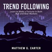 Trend Following: Learn to Make a Fortune in Both Bull and Bear Markets by  Matthew G. Carter audiobook