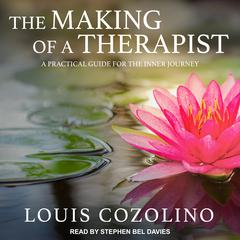 The Making of a Therapist by Louis Cozolino audiobook