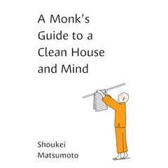 A Monk's Guide to a Clean House and Mind by Shoukei Matsumoto audiobook