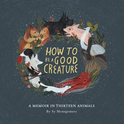 How to Be a Good Creature by Sy Montgomery audiobook
