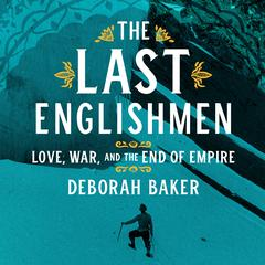 The Last Englishmen by Deborah Baker audiobook