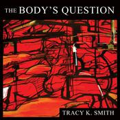 The Body's Question by  Tracy K. Smith audiobook