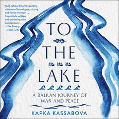 To the Lake by Kapka Kassabova audiobook
